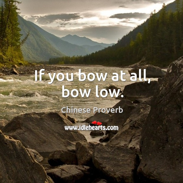 Image, If you bow at all, bow low.