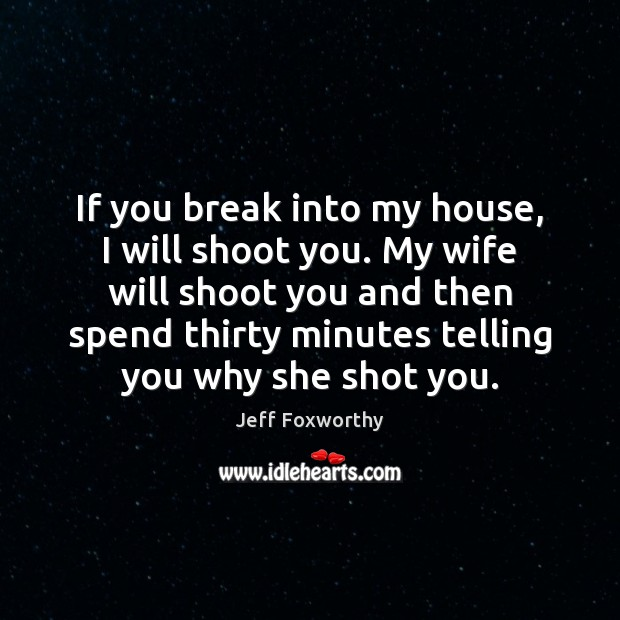 If you break into my house, I will shoot you. My wife Image