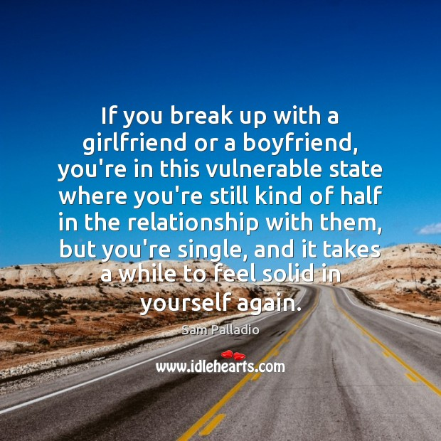 If you break up with a girlfriend or a boyfriend, you're in Break Up Quotes Image