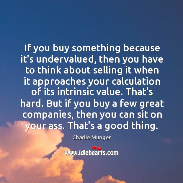 If you buy something because it's undervalued, then you have to think Image