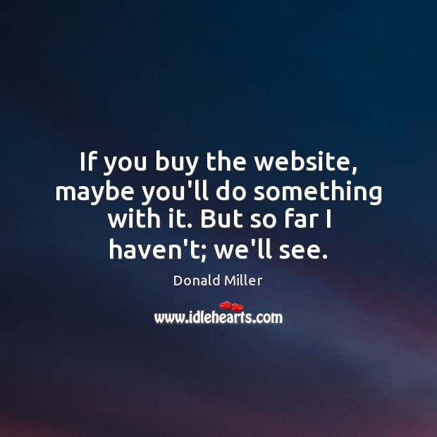 If you buy the website, maybe you'll do something with it. But Image