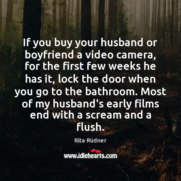 If you buy your husband or boyfriend a video camera, for the Image