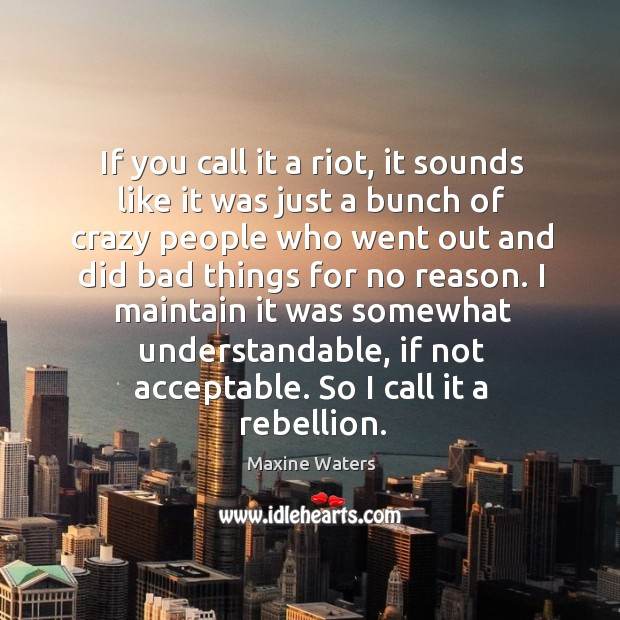 If you call it a riot, it sounds like it was just Image