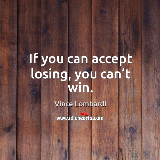 If you can accept losing, you can't win. Image