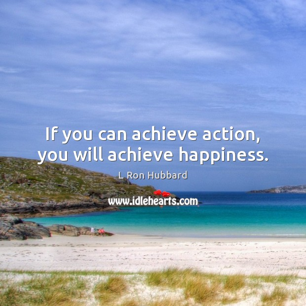 Image, If you can achieve action, you will achieve happiness.