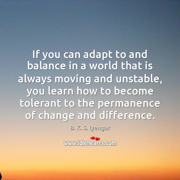 If you can adapt to and balance in a world that is Image