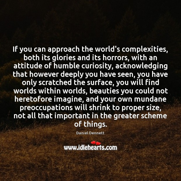 Image, If you can approach the world's complexities, both its glories and its
