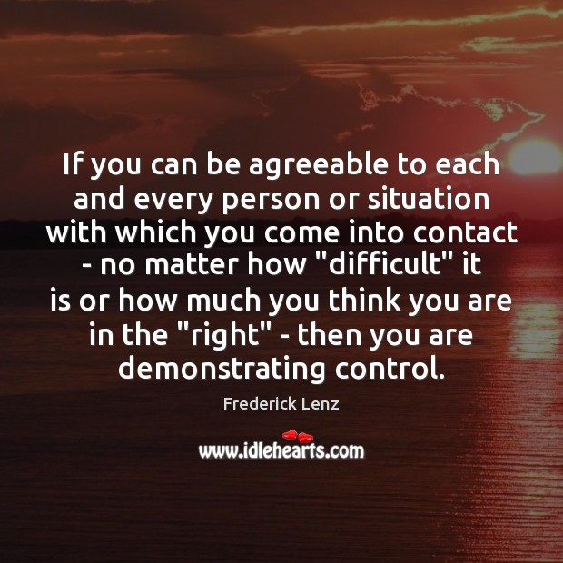 Image, If you can be agreeable to each and every person or situation