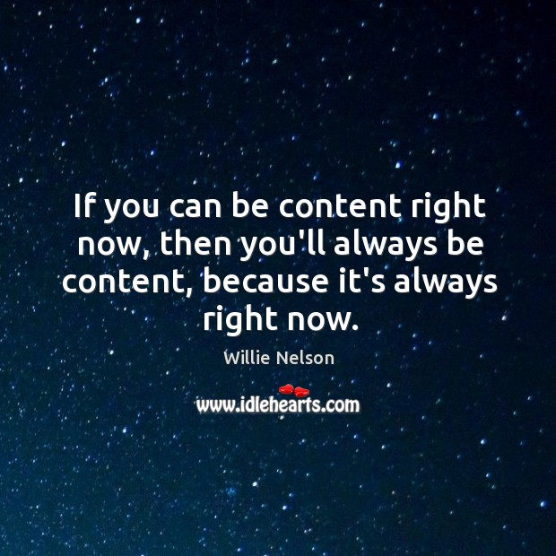 If you can be content right now, then you'll always be content, Image