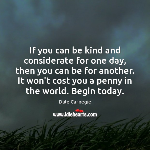 If you can be kind and considerate for one day, then you Image