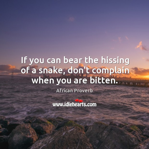 Image, If you can bear the hissing of a snake, don't complain when you are bitten.