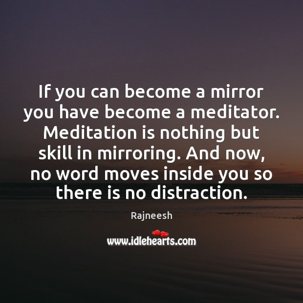 Image, If you can become a mirror you have become a meditator. Meditation