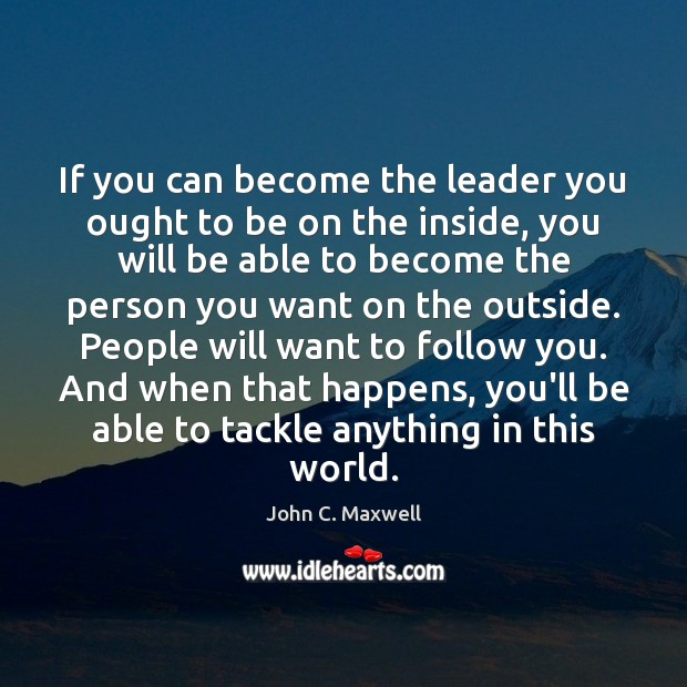 If you can become the leader you ought to be on the Image