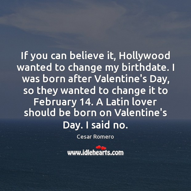 If you can believe it, Hollywood wanted to change my birthdate. I Image