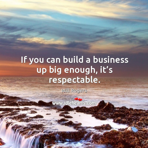 If you can build a business up big enough, it's respectable. Image