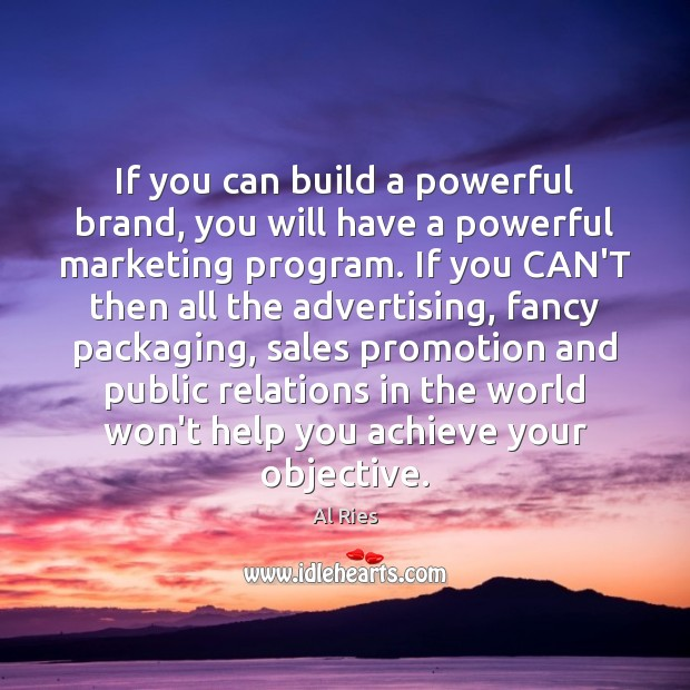 Image, If you can build a powerful brand, you will have a powerful