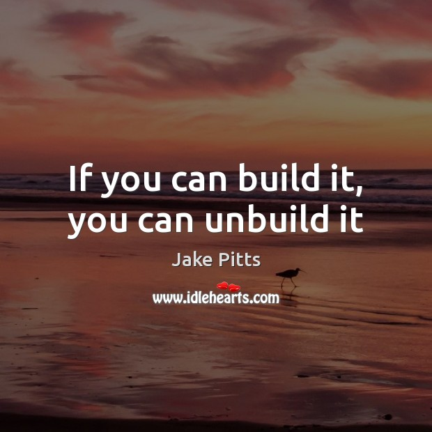 Image, If you can build it, you can unbuild it