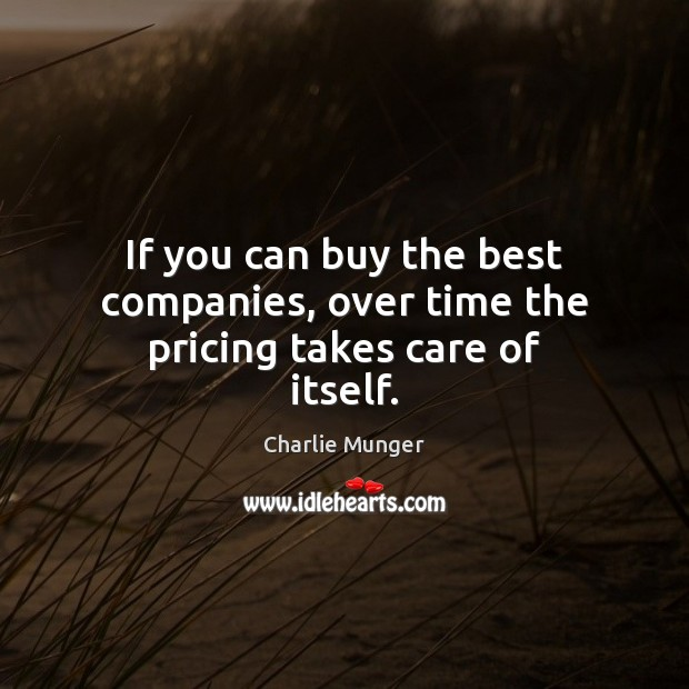 If you can buy the best companies, over time the pricing takes care of itself. Image