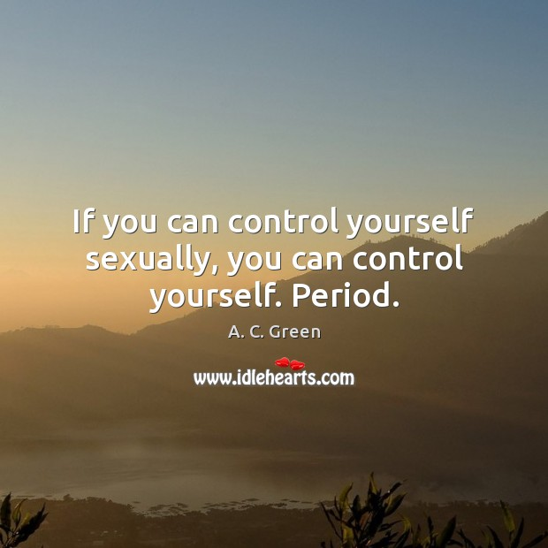 Image, If you can control yourself sexually, you can control yourself. Period.