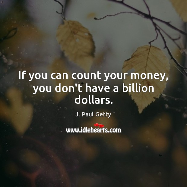 Image, If you can count your money, you don't have a billion dollars.