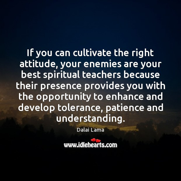 If you can cultivate the right attitude, your enemies are your best Image