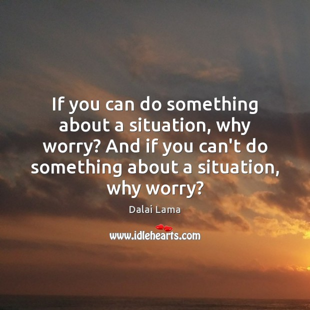 Image, If you can do something about a situation, why worry? And if