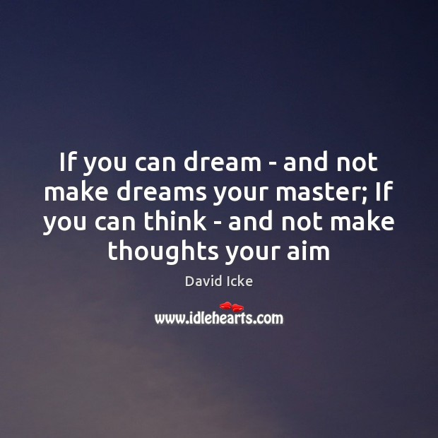 If you can dream – and not make dreams your master; If Image