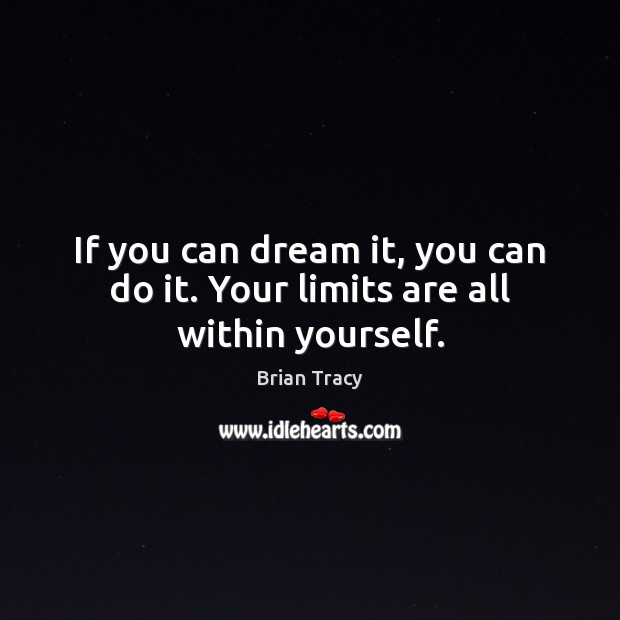 Image, If you can dream it, you can do it. Your limits are all within yourself.