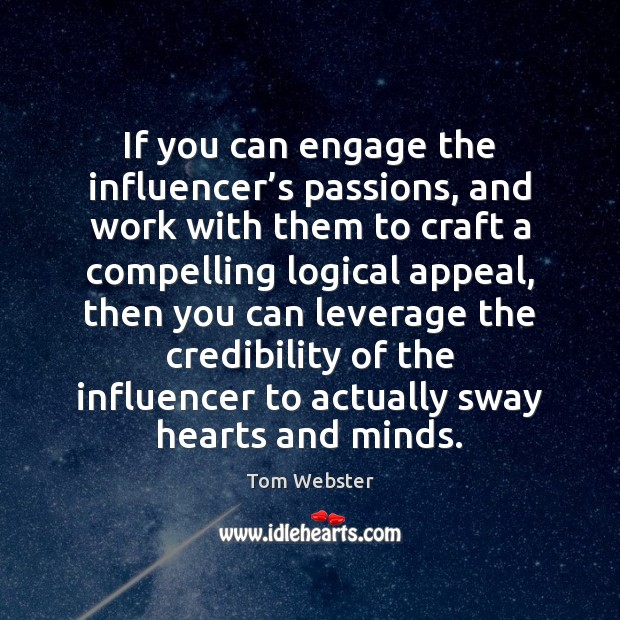 If you can engage the influencer's passions, and work with them Image