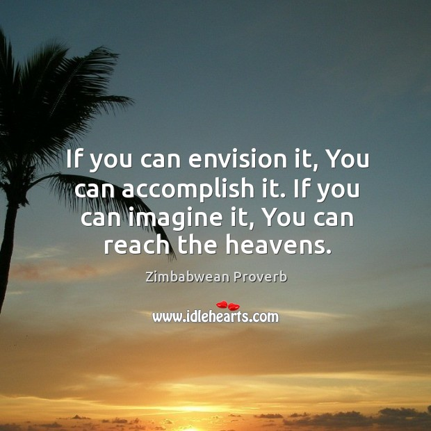 If you can envision it, you can accomplish it. Zimbabwean Proverbs Image