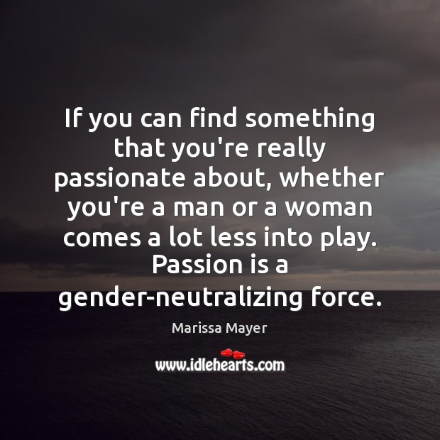 If you can find something that you're really passionate about, whether you're Marissa Mayer Picture Quote