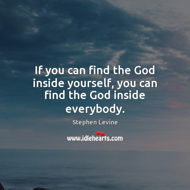 Image, If you can find the God inside yourself, you can find the God inside everybody.
