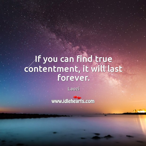 Image, If you can find true contentment, it will last forever.