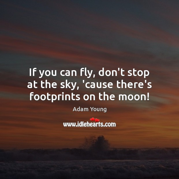 Image, If you can fly, don't stop at the sky, 'cause there's footprints on the moon!