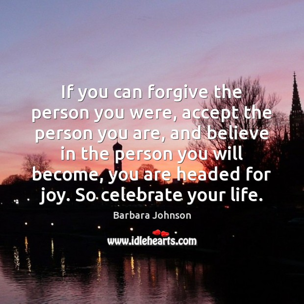 If you can forgive the person you were, accept the person you Barbara Johnson Picture Quote