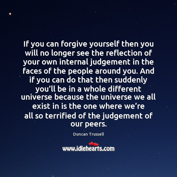 If you can forgive yourself then you will no longer see the Forgive Yourself Quotes Image