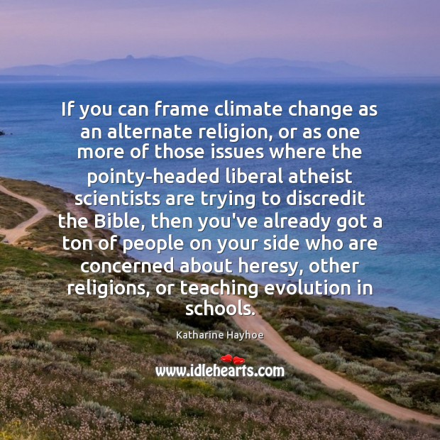 If you can frame climate change as an alternate religion, or as Image