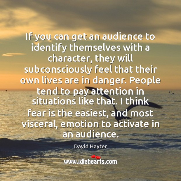 If you can get an audience to identify themselves with a character, Image