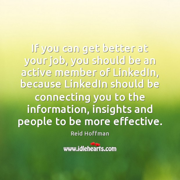 If you can get better at your job, you should be an Reid Hoffman Picture Quote