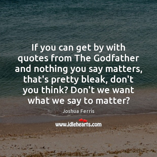 If you can get by with quotes from The Godfather and nothing Joshua Ferris Picture Quote