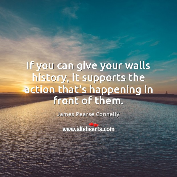 If you can give your walls history, it supports the action that's Image