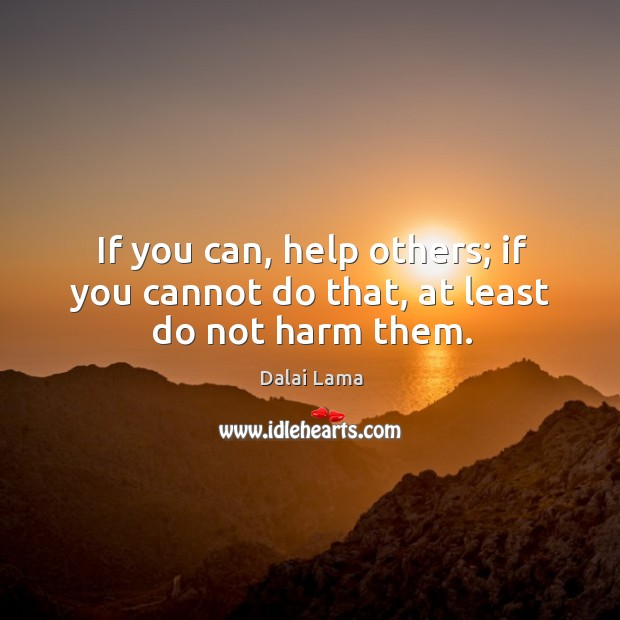 Image, If you can, help others; if you cannot do that, at least do not harm them.