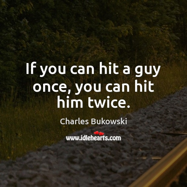Image, If you can hit a guy once, you can hit him twice.