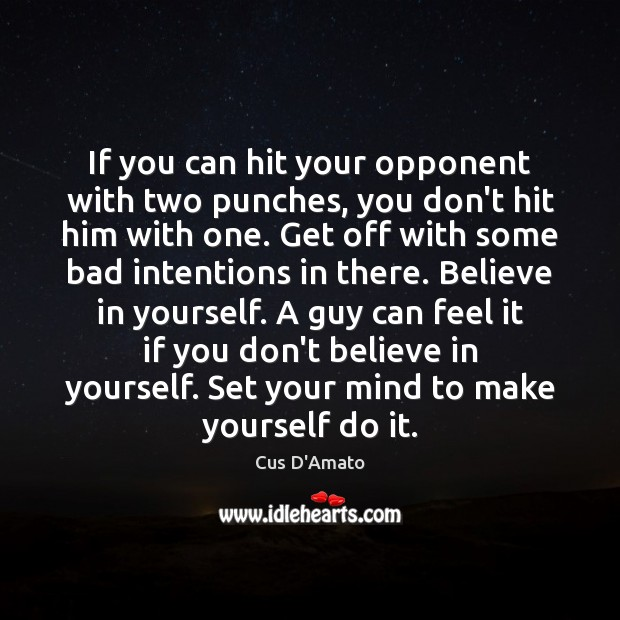 If you can hit your opponent with two punches, you don't hit Cus D'Amato Picture Quote