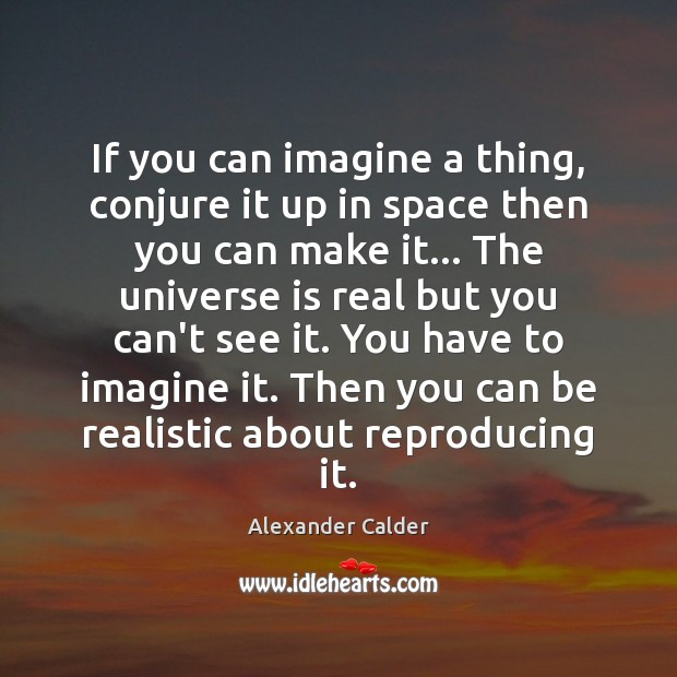 Image, If you can imagine a thing, conjure it up in space then