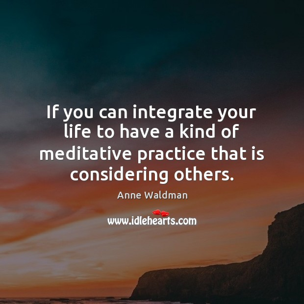 Image, If you can integrate your life to have a kind of meditative