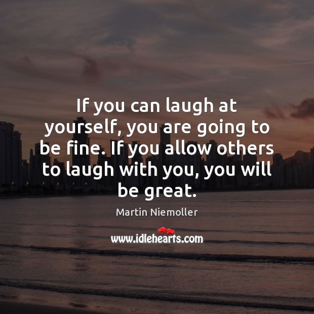 If you can laugh at yourself, you are going to be fine. Image