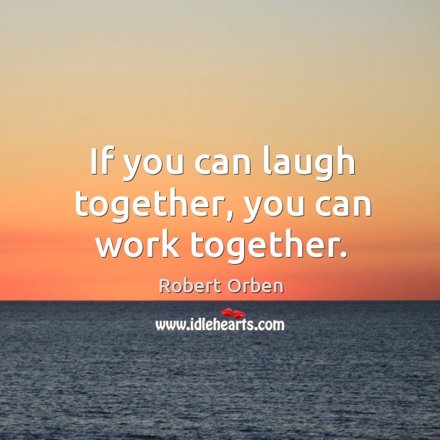 If you can laugh together, you can work together. Image
