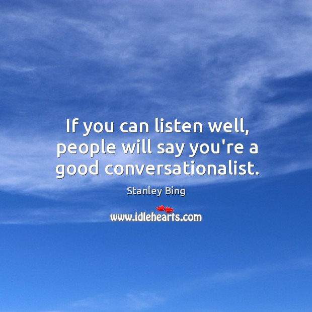 Image, If you can listen well, people will say you're a good conversationalist.