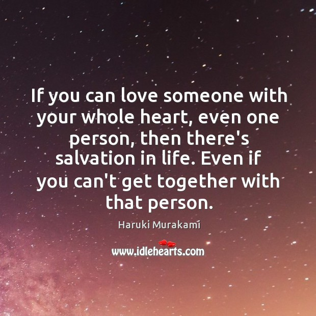 Image, If you can love someone with your whole heart, even one person,